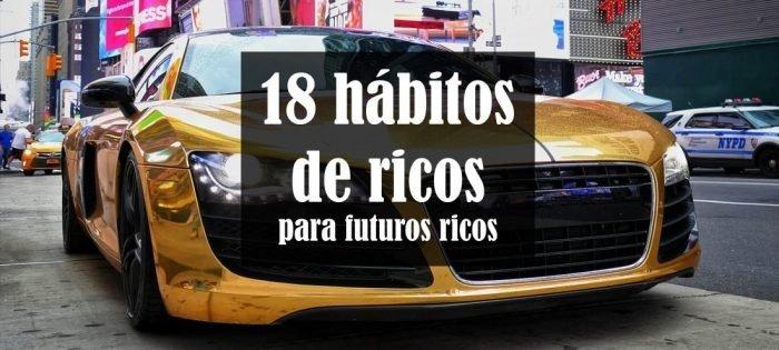 18 hábitos de ricos para futuros ricos