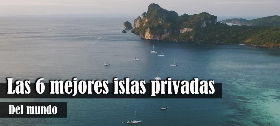 Las 6 mejores islas privadas del mundo
